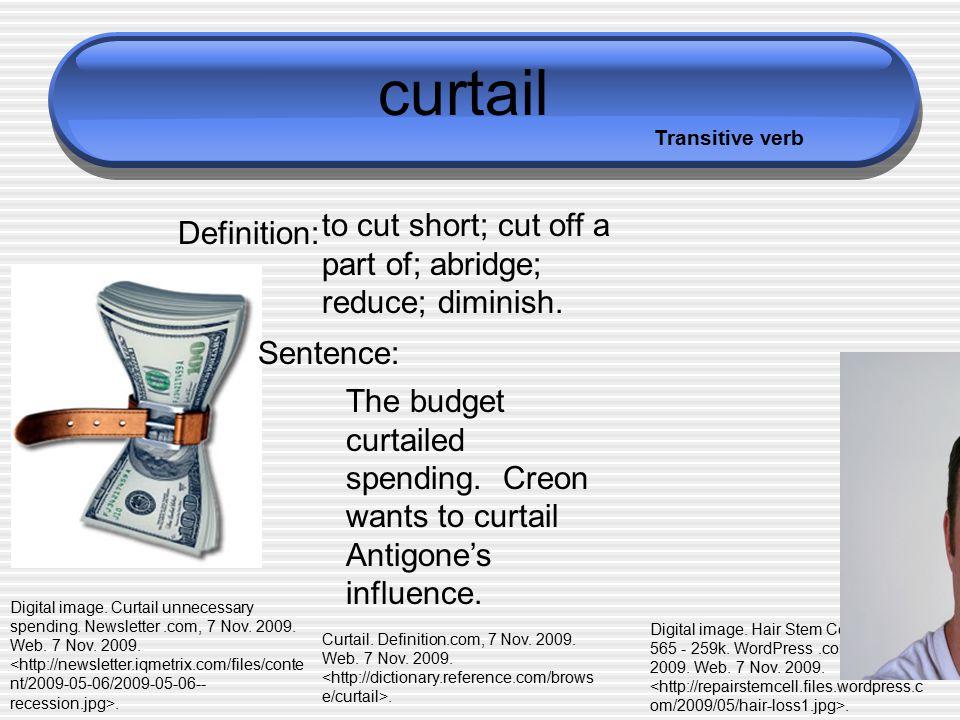 Curtail To Cut Short; Cut Off A Part Of; Abridge; Reduce; Diminish