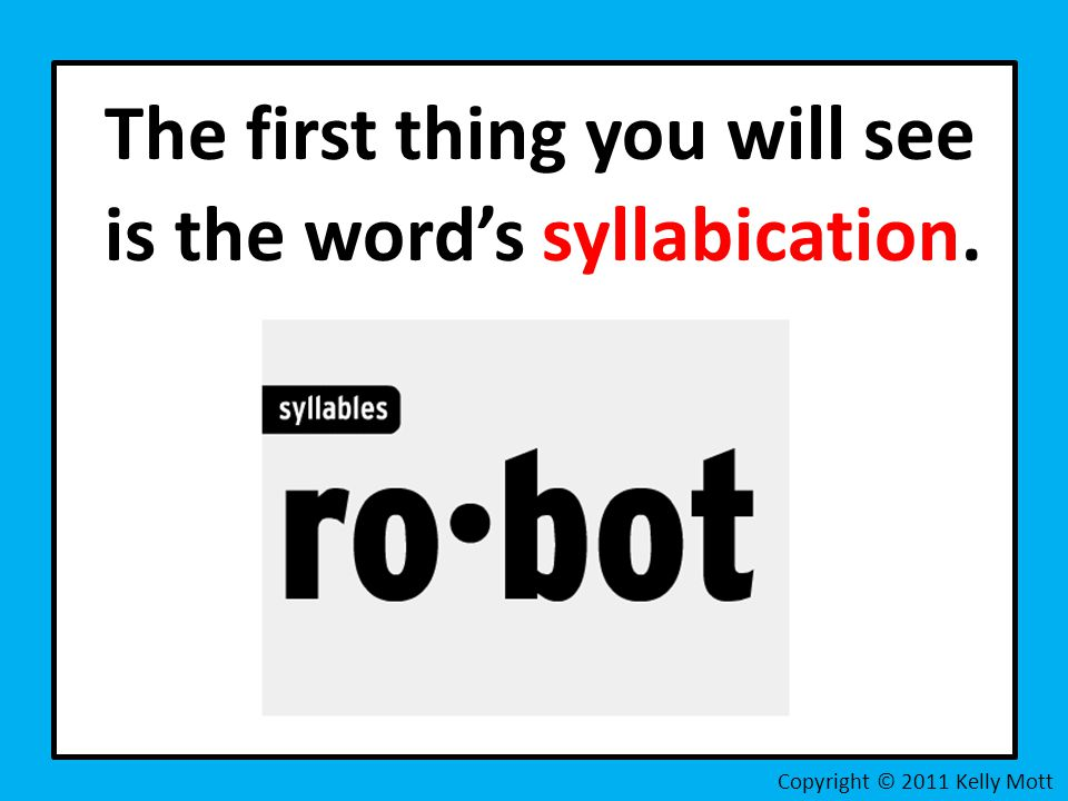 The first thing you will see is the word's syllabication.