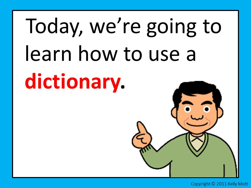 Today, we're going to learn how to use a dictionary.