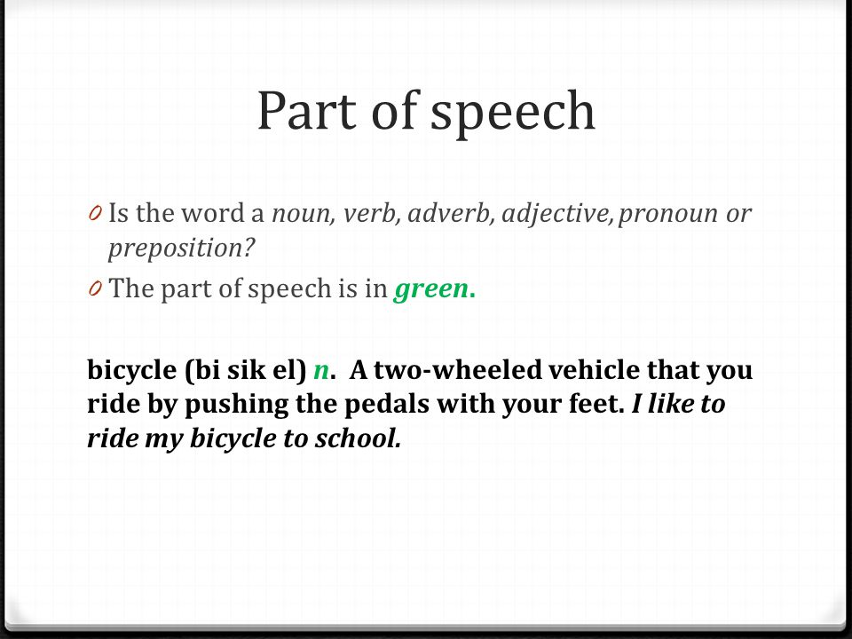 Part of speech Is the word a noun, verb, adverb, adjective, pronoun or preposition The part of speech is in green.