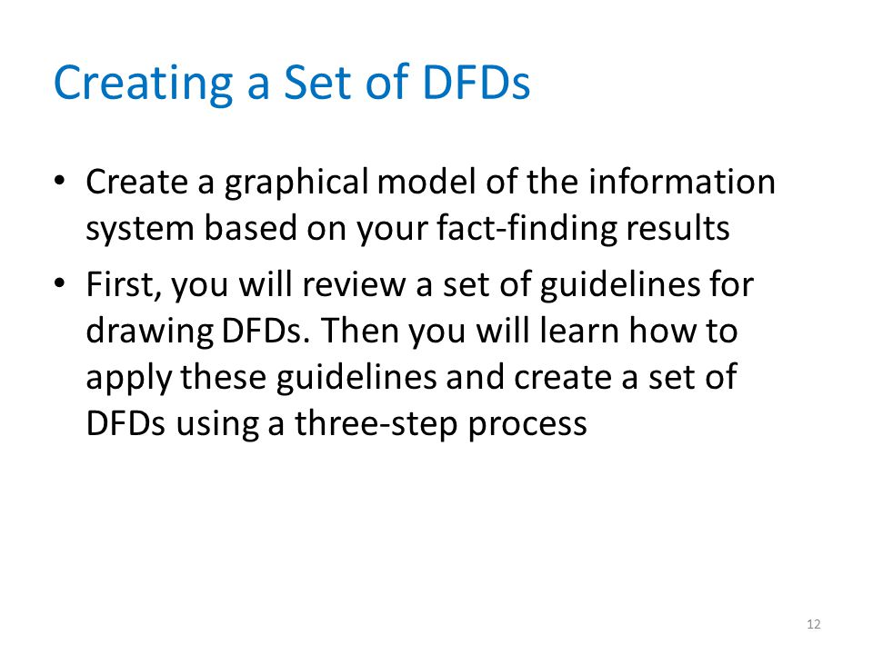 Creating a Set of DFDs Create a graphical model of the information system based on your fact-finding results.