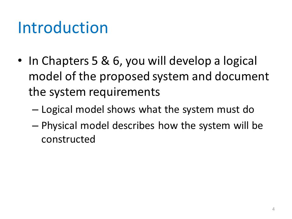 Introduction In Chapters 5 & 6, you will develop a logical model of the proposed system and document the system requirements.