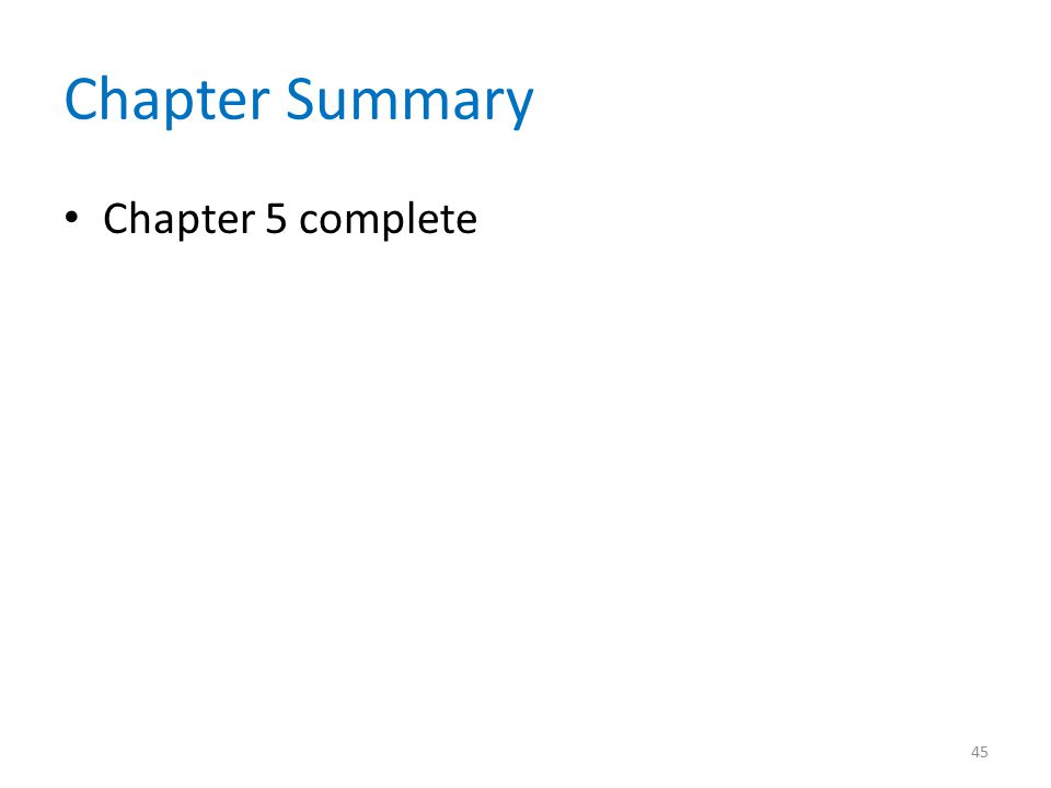 Chapter Summary Chapter 5 complete