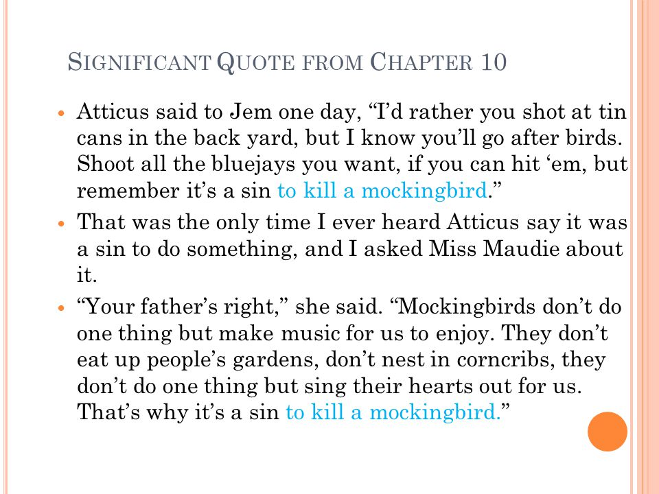 explain the significance of the mockingbird Themes and symbols in to kill a mockingbird you are here:  mockingbird the mockingbird is a bird that sings sweetly and does no harm to any other creature.