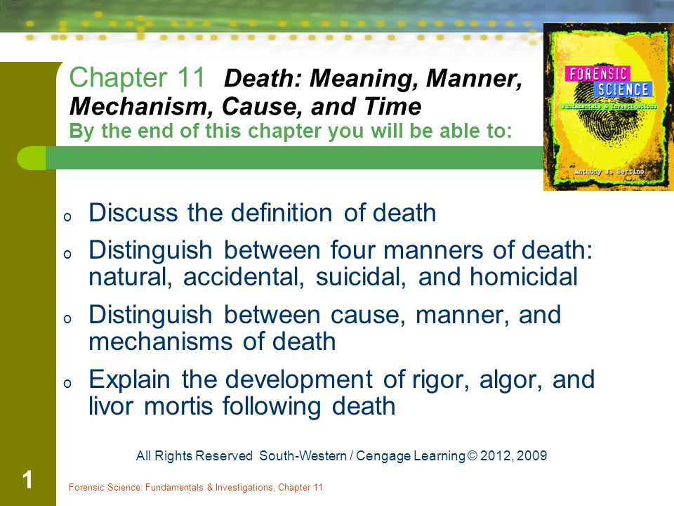 Chapter 11 Death: Meaning, Manner, Mechanism, Cause, and Time By the end of  this chapter you will be able to: Discuss the definition of death  Distinguish