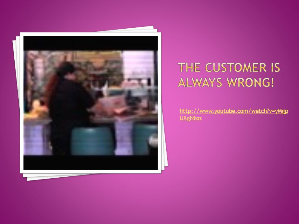 The customer is always WRONG!