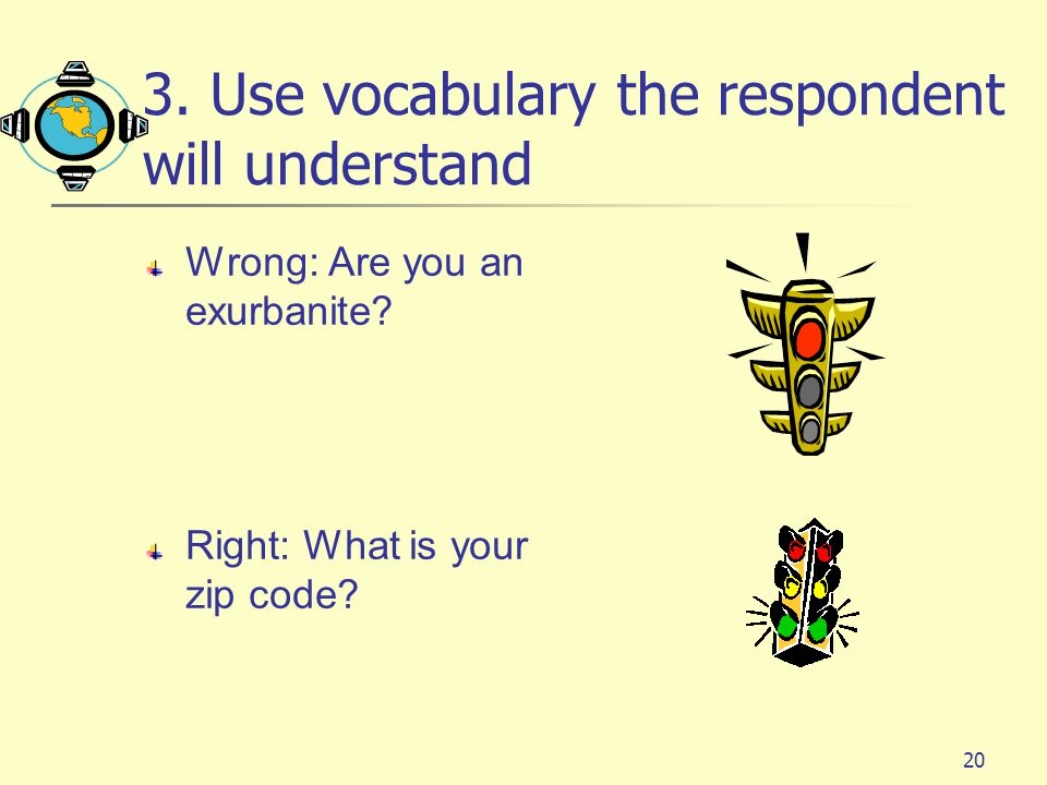3. Use vocabulary the respondent will understand
