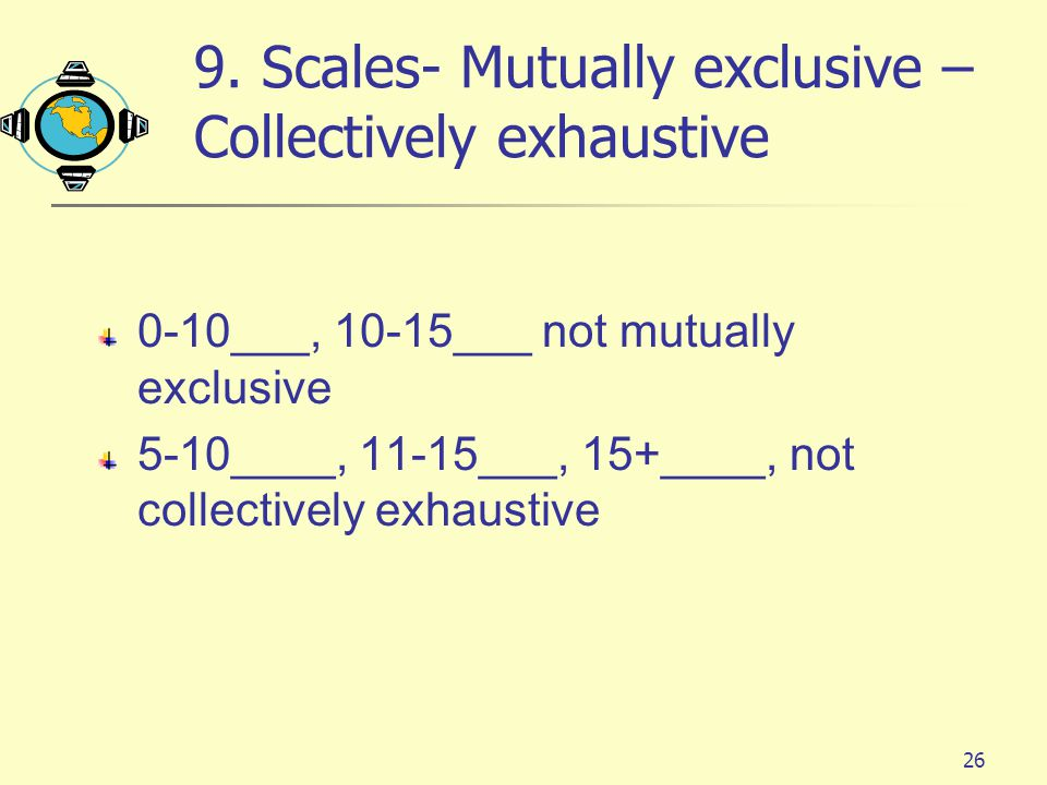 9. Scales- Mutually exclusive – Collectively exhaustive