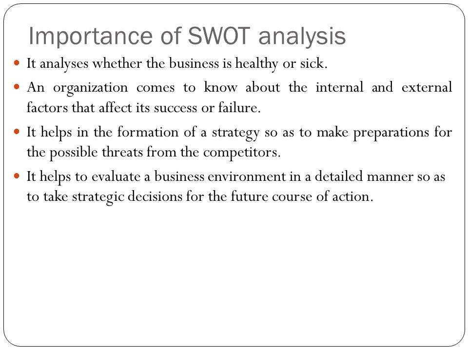 the importance of swot analysis in business Swot analysis (strengths, weaknesses, opportunities and threats) enables the entrepreneur to mirror himself in relation to identification and assessment of business opportunities.