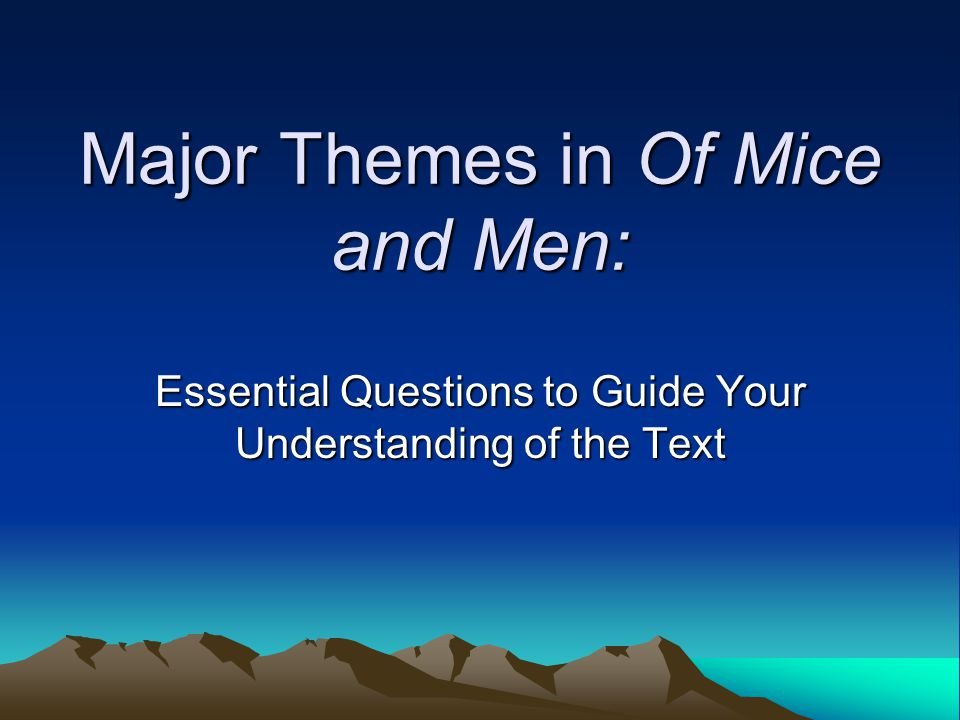 the major themes in of mice and men by john steinbeck Prejudice within the novel of mice and men john steinbeck wrote this novel with a the theme of prejudice links on to other major themes in the novel.