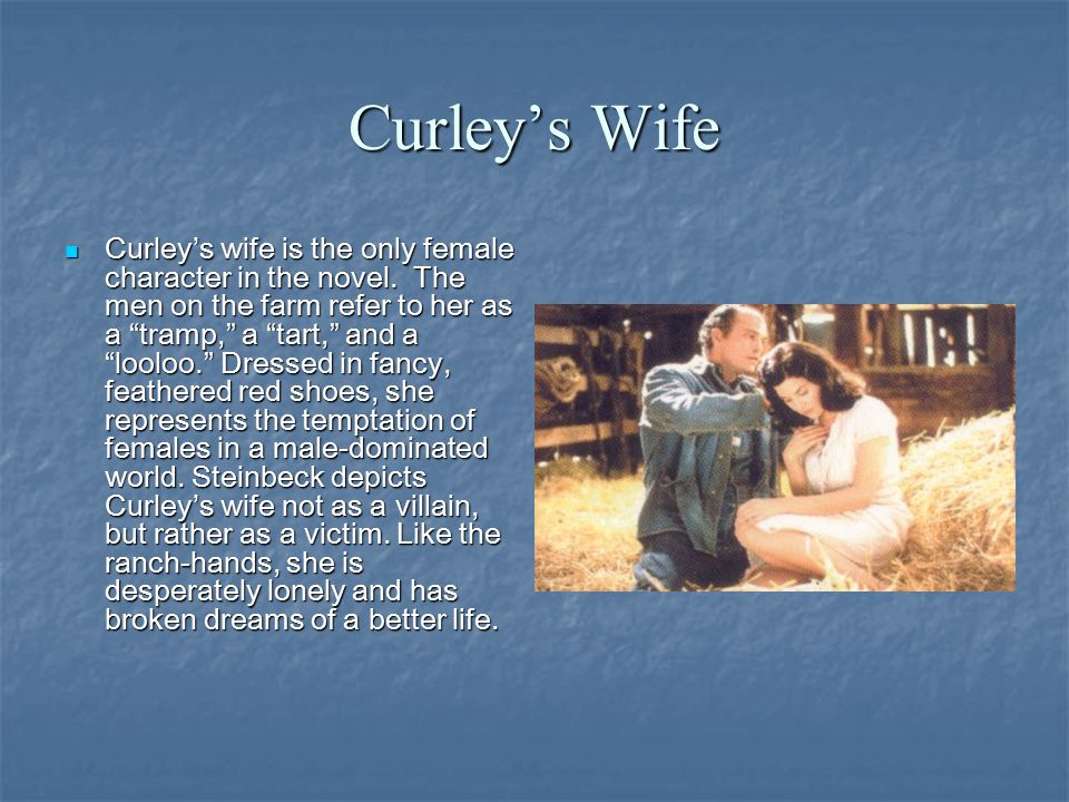 curleys wife info Curley's wife is a floozy who dreams of becoming a movie star  of mice and men characters  additional info.