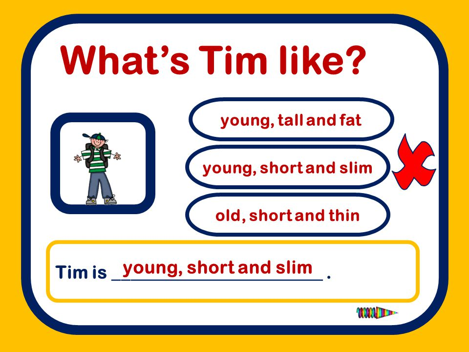  What's Tim like Tim is _______________________ .