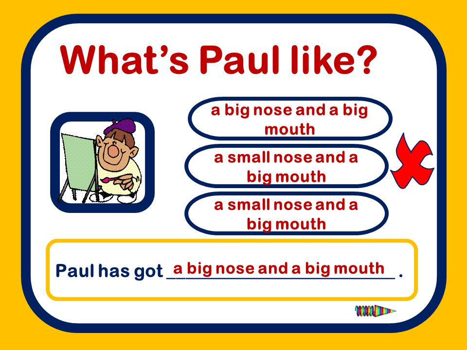  What's Paul like Paul has got _________________________ .