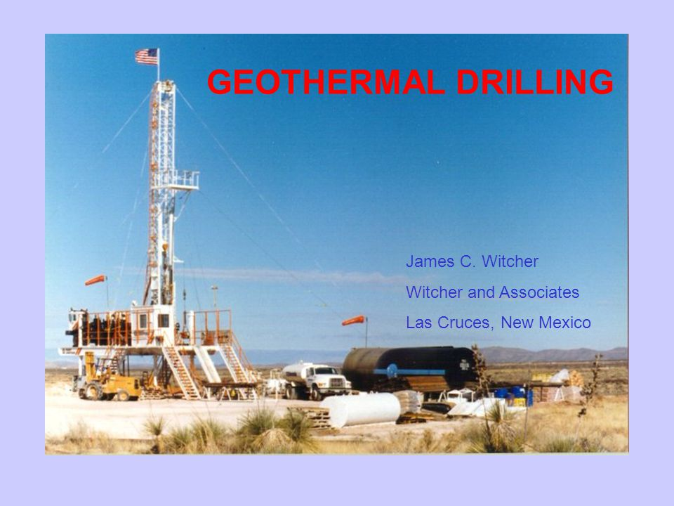 GEOTHERMAL DRILLING James C. Witcher Witcher and Associates