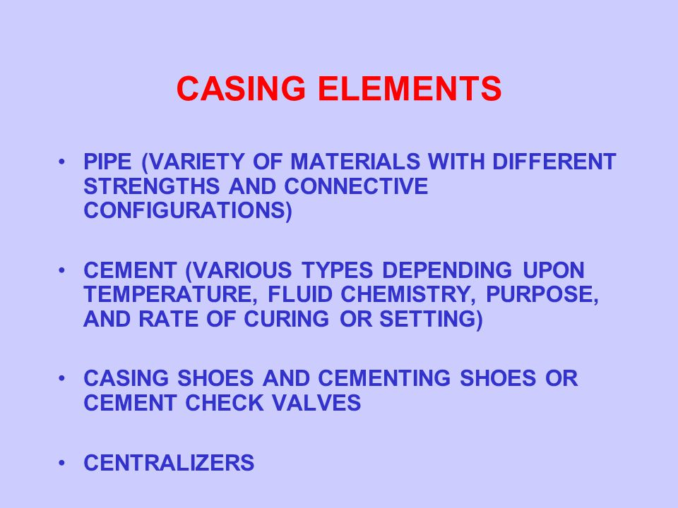 CASING ELEMENTS PIPE (VARIETY OF MATERIALS WITH DIFFERENT STRENGTHS AND CONNECTIVE CONFIGURATIONS)