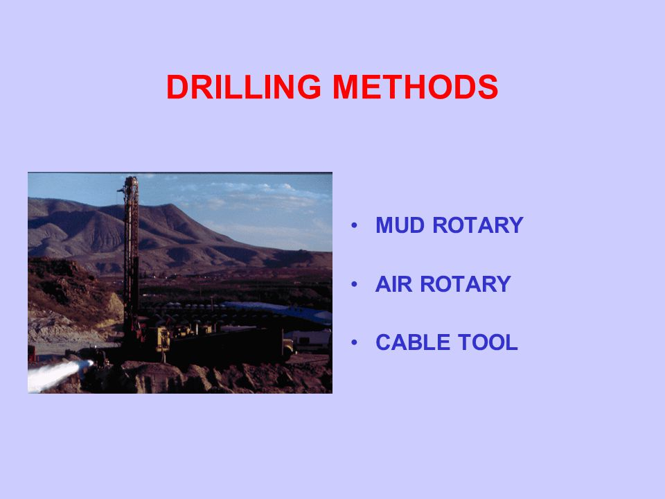 DRILLING METHODS MUD ROTARY AIR ROTARY CABLE TOOL