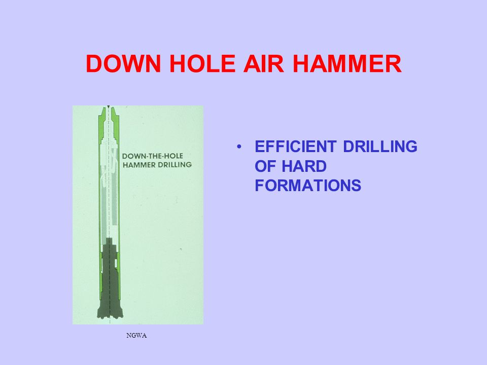DOWN HOLE AIR HAMMER EFFICIENT DRILLING OF HARD FORMATIONS NGWA