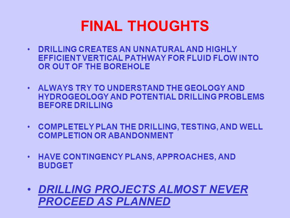 FINAL THOUGHTS DRILLING PROJECTS ALMOST NEVER PROCEED AS PLANNED