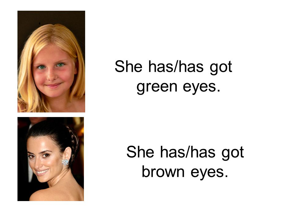 She has/has got green eyes.