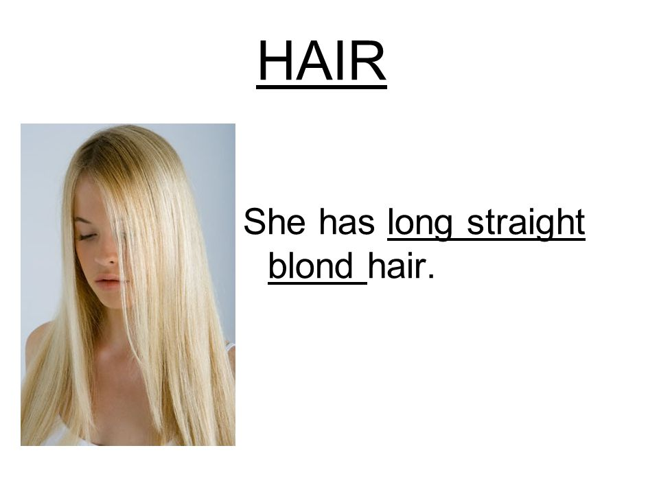 HAIR She has long straight blond hair.