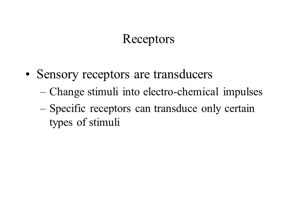 Sensory receptors are transducers