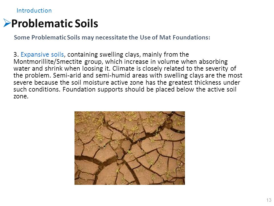 Introduction Problematic Soils. Some Problematic Soils may necessitate the Use of Mat Foundations: