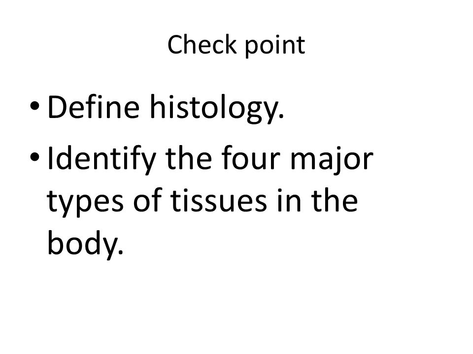 four main tissues of the body Familiarize you with their composition and function the study of tissues is called histology, and is important to the understanding of how the human body is able to function as a unit classifications of tissues: the human body is composed of four basic types of tissues epithelium, connective, muscular, and nervous tissues.