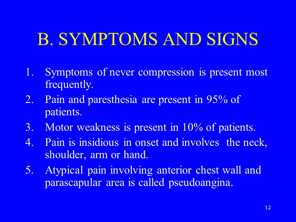 B. SYMPTOMS AND SIGNS Symptoms of never compression is present most frequently. Pain and paresthesia are present in 95% of patients.