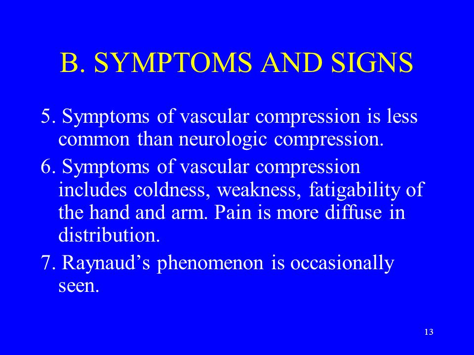 B. SYMPTOMS AND SIGNS 5. Symptoms of vascular compression is less common than neurologic compression.