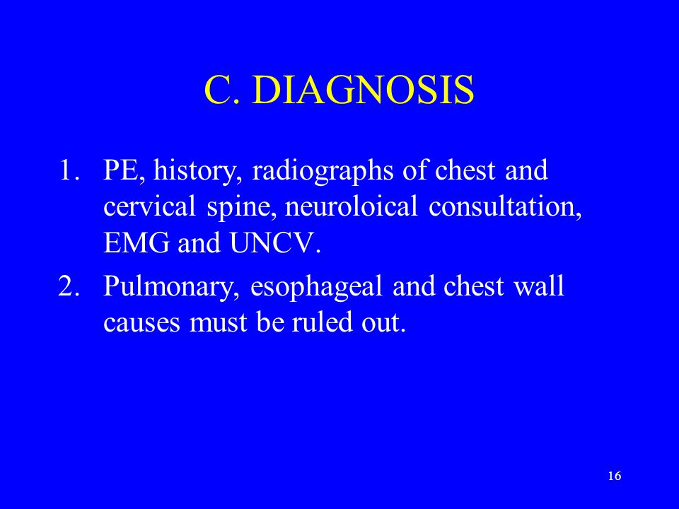 C. DIAGNOSIS PE, history, radiographs of chest and cervical spine, neuroloical consultation, EMG and UNCV.