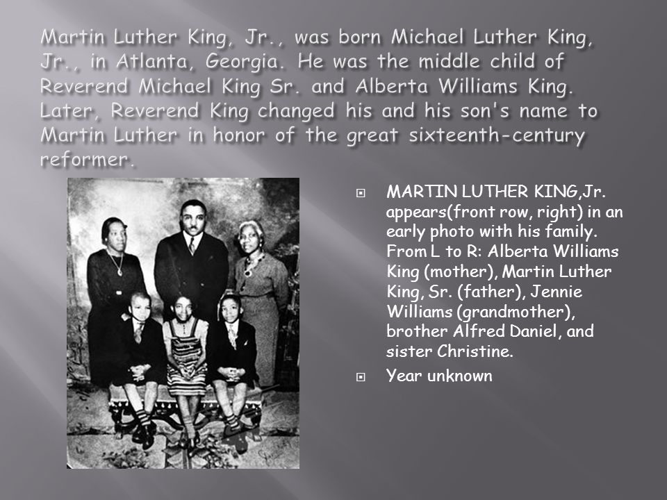 Martin Luther King, Jr. , was born Michael Luther King, Jr