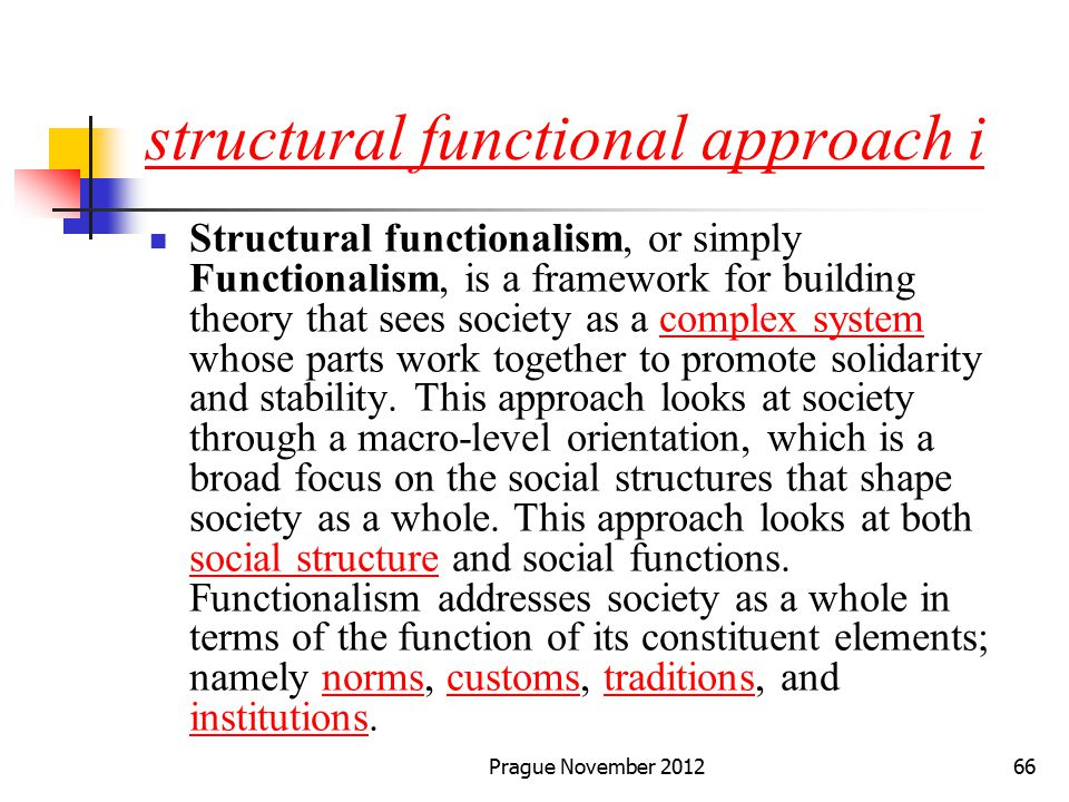 major assumptions of structural functional theory Functionalism is ideological - functionalism is a conservative social theory by arguing that certain institutions are necessary - such as the family, religion and stratification systems - they are actually justifying the existence of the social order as it is, also by focussing on the positive functions.