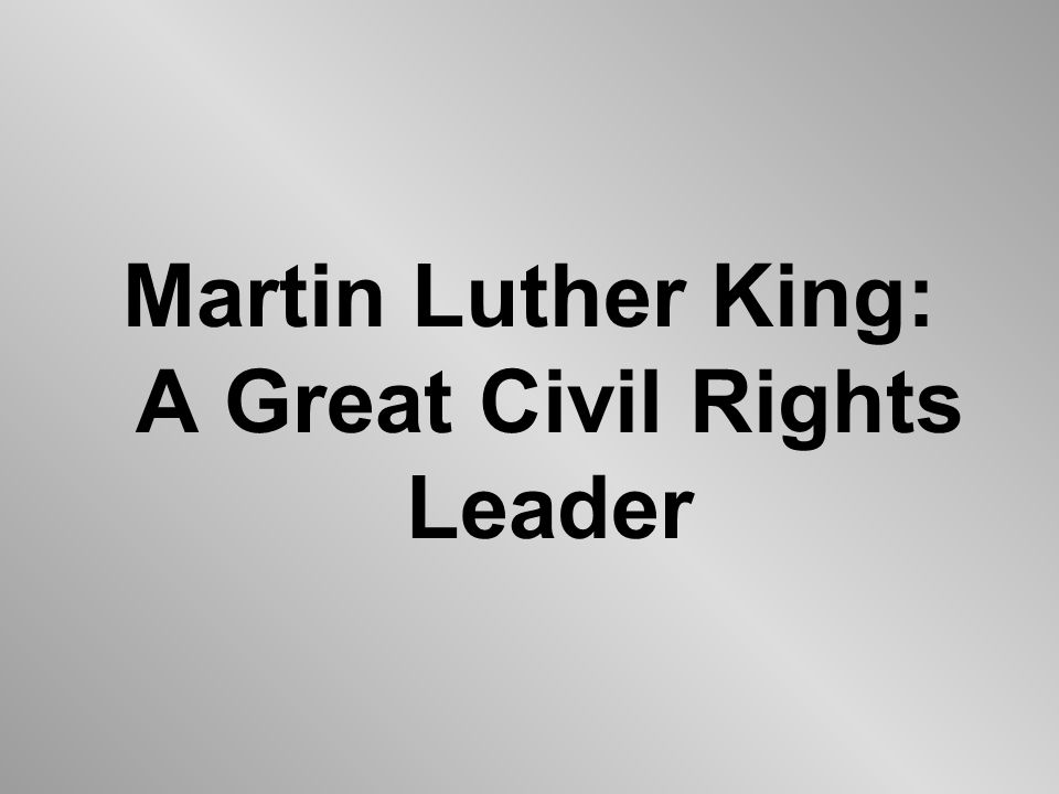 Martin Luther King: A Great Civil Rights Leader