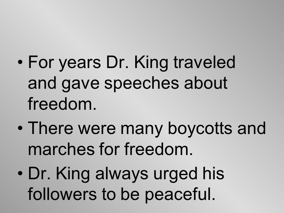 For years Dr. King traveled and gave speeches about freedom.