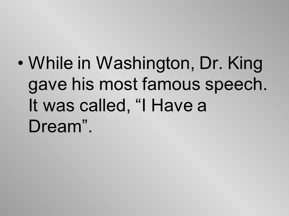 While in Washington, Dr. King gave his most famous speech