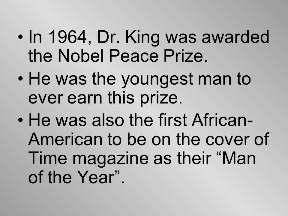 In 1964, Dr. King was awarded the Nobel Peace Prize.