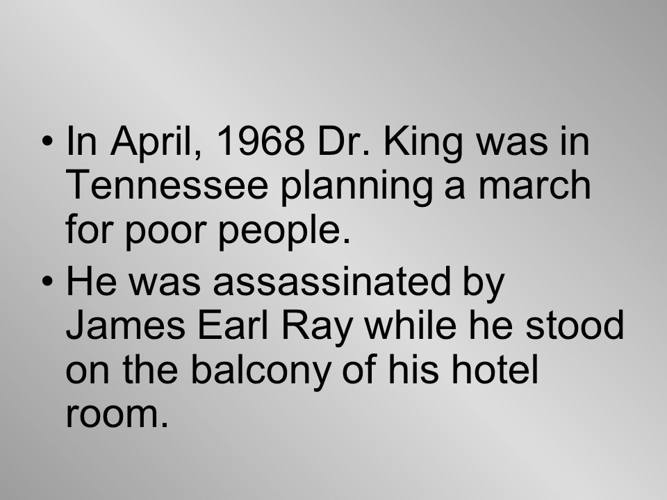 In April, 1968 Dr. King was in Tennessee planning a march for poor people.