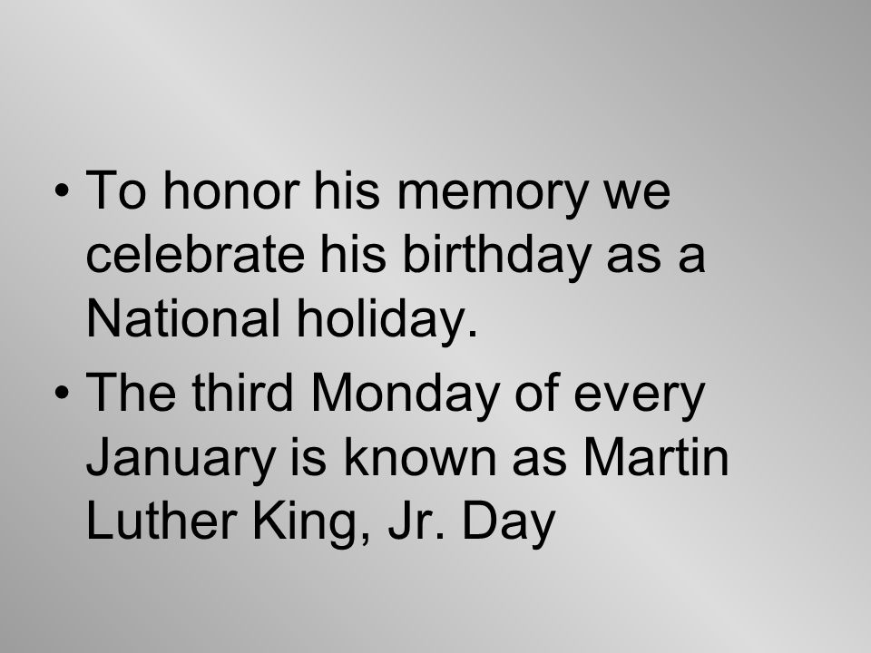 To honor his memory we celebrate his birthday as a National holiday.
