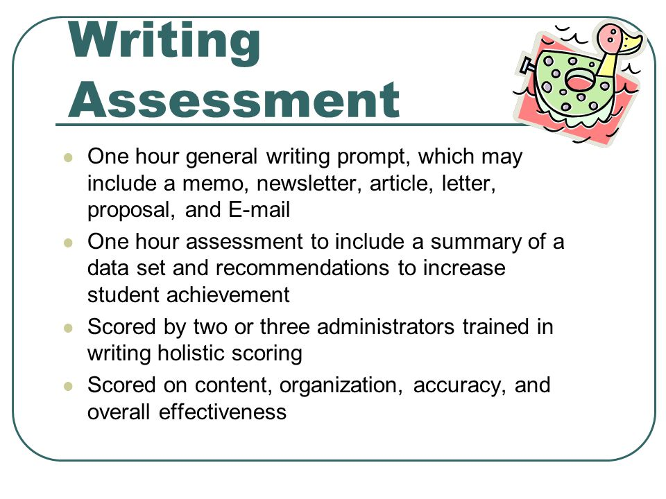 Writing Assessment One hour general writing prompt, which may include a memo, newsletter, article, letter, proposal, and  .