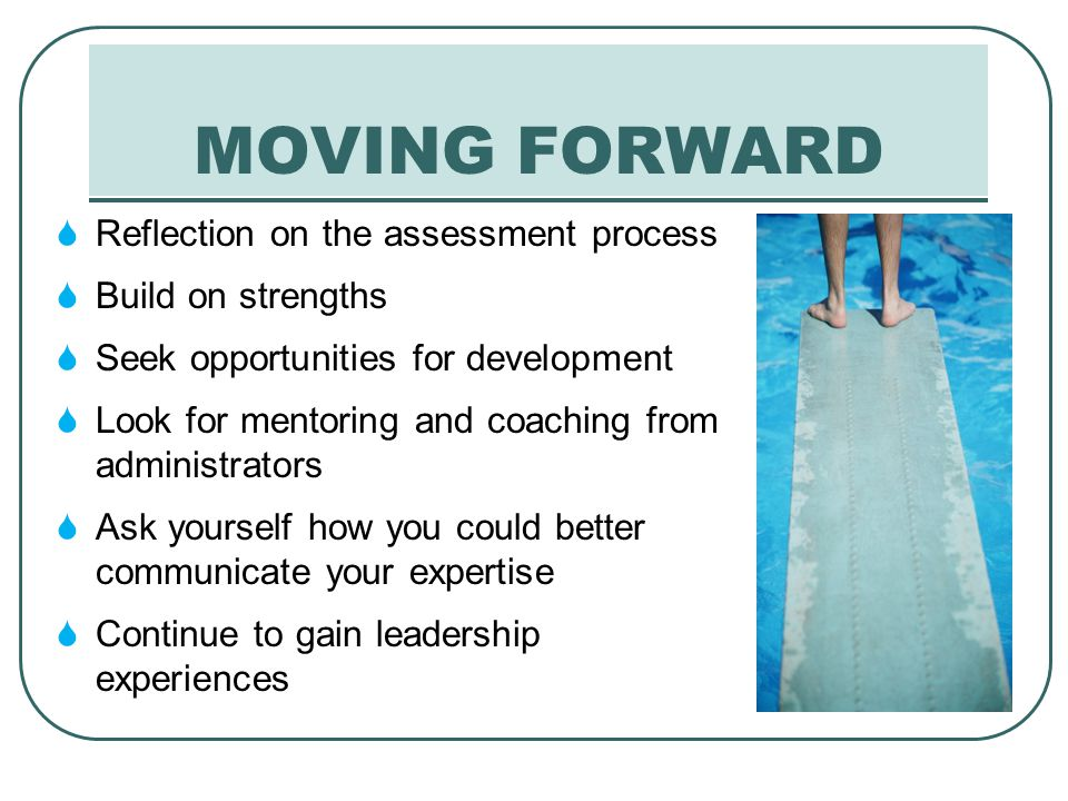 MOVING FORWARD Reflection on the assessment process Build on strengths