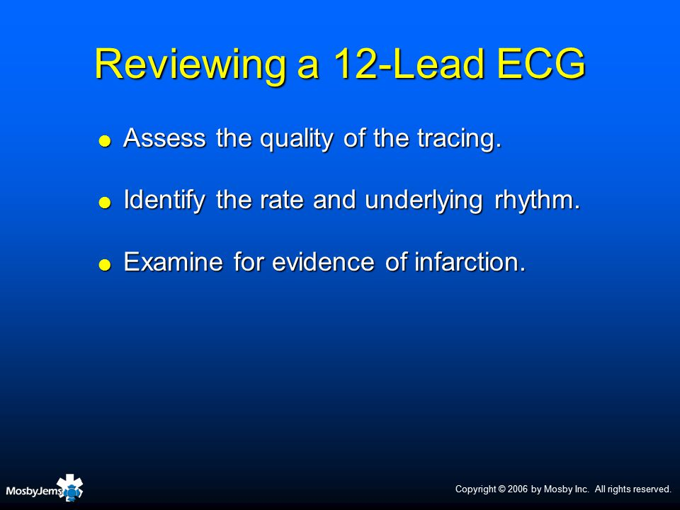 Reviewing a 12-Lead ECG Assess the quality of the tracing.