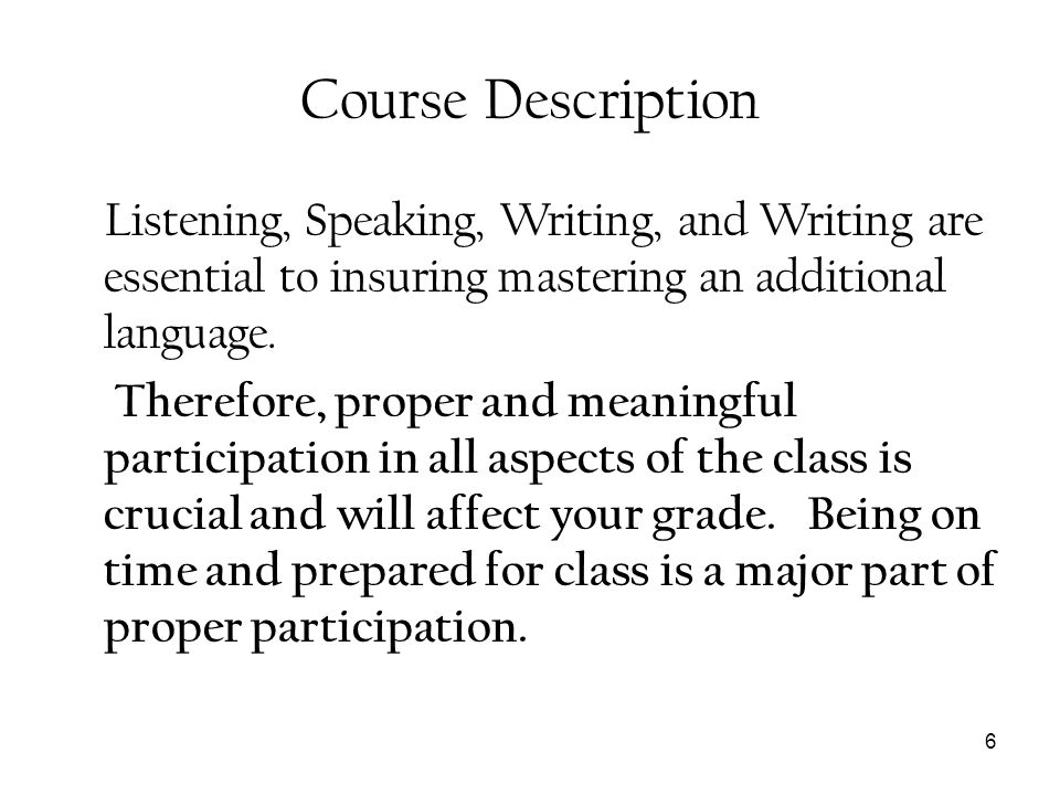 Course Description Listening, Speaking, Writing, and Writing are essential to insuring mastering an additional language.