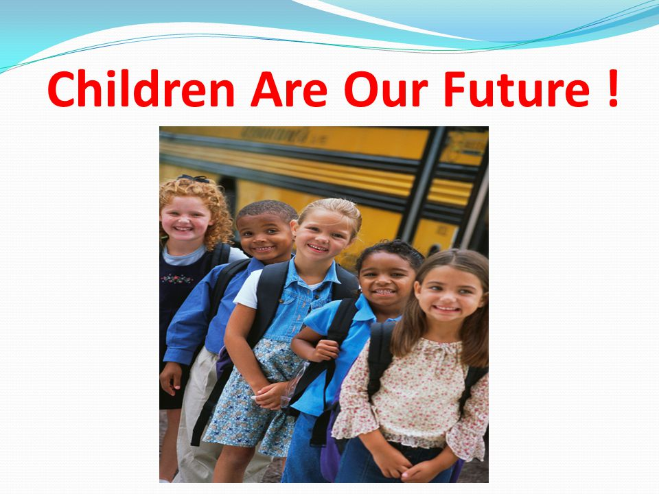 Our Children Are Our Future