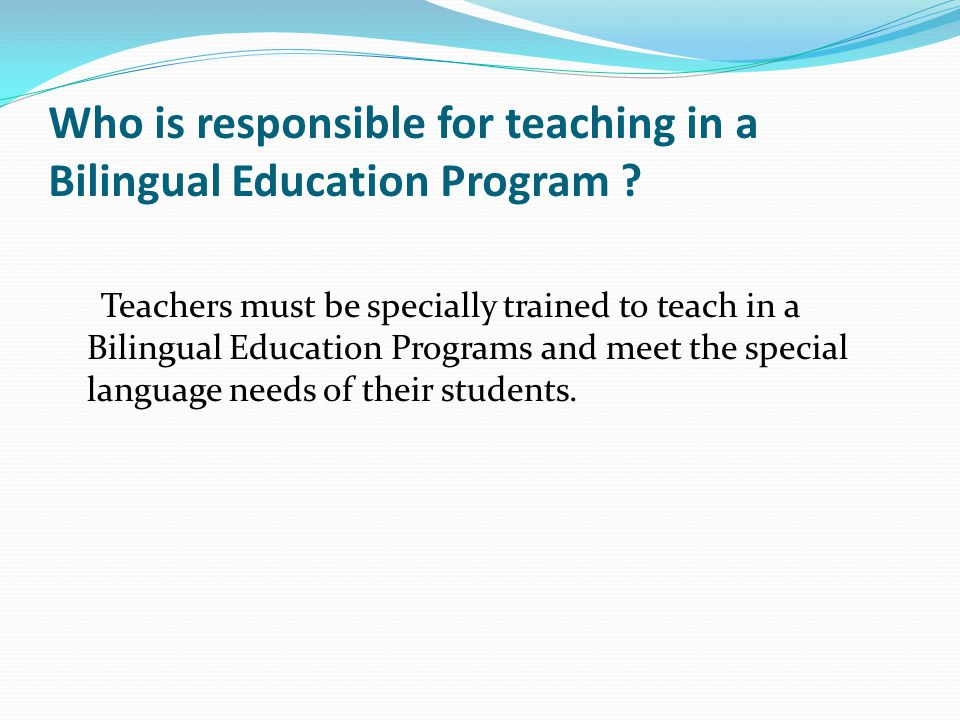 Who is responsible for teaching in a Bilingual Education Program