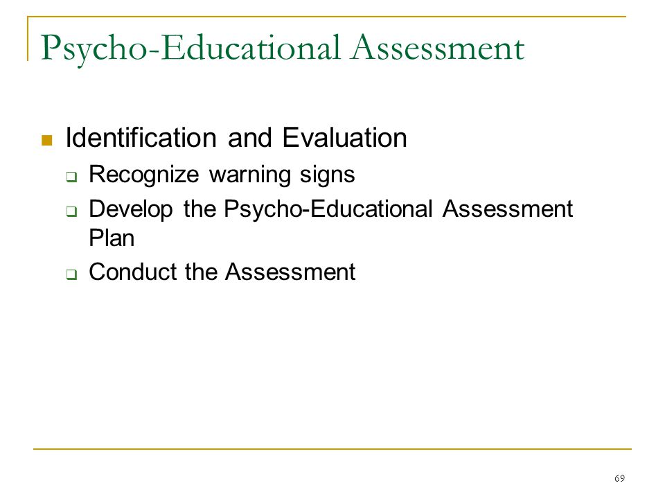 psychoeducational assessment of children with special Psycho-educational evaluation includes assessment procedures, used to obtain information about the child's development, learning, memory, attention, academics, behavior and mental health.