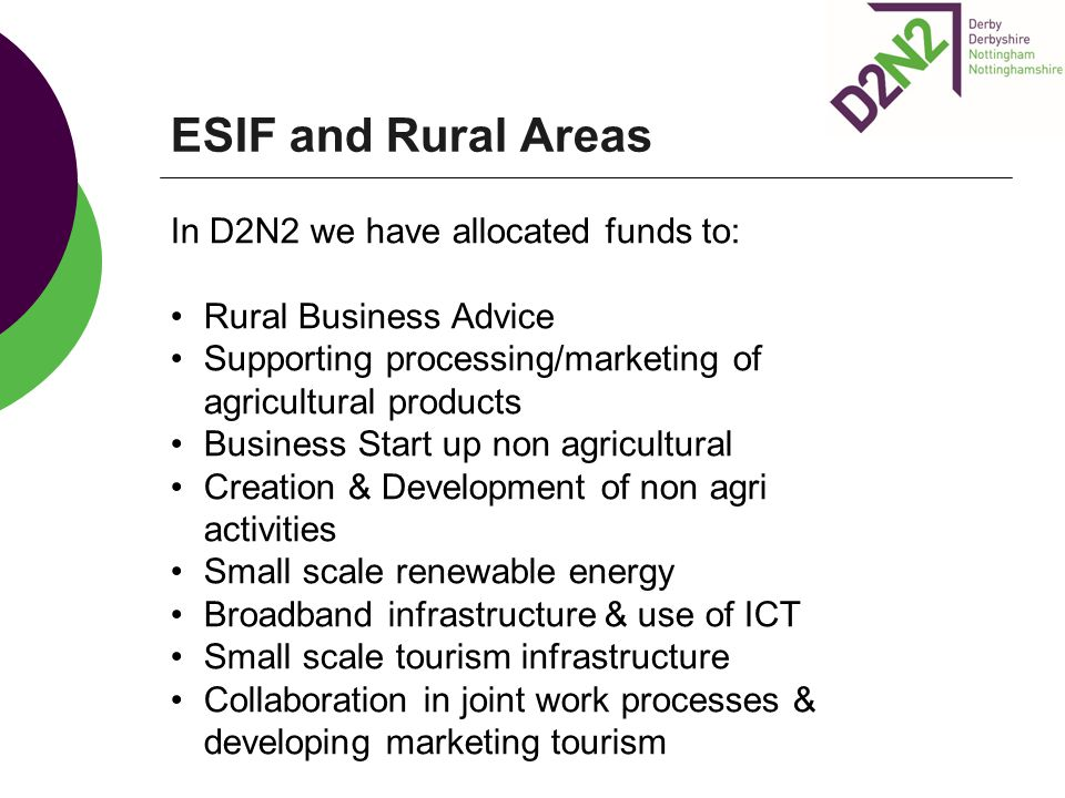 ESIF and Rural Areas In D2N2 we have allocated funds to: