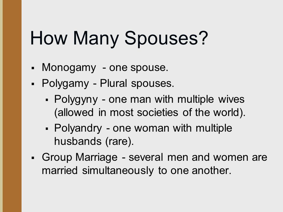 How Many Spouses Monogamy - one spouse. Polygamy - Plural spouses.
