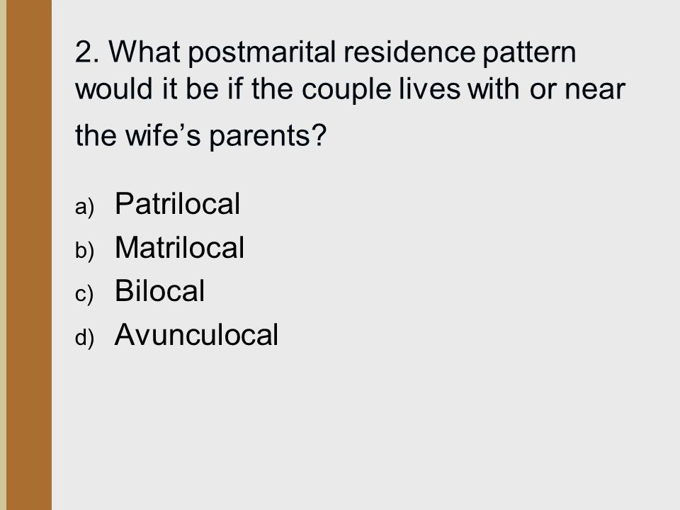 2. What postmarital residence pattern would it be if the couple lives with or near the wife's parents
