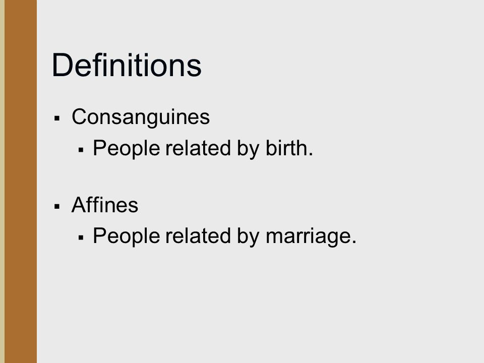 Definitions Consanguines People related by birth. Affines
