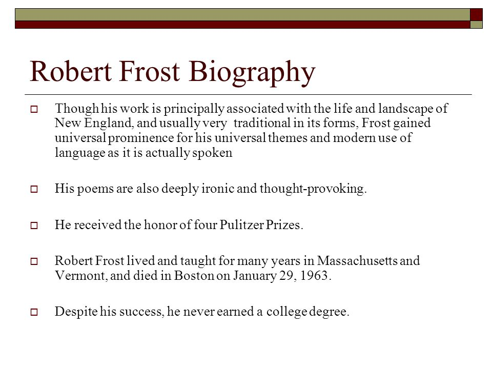 robert frosts life and accomplishments essay Frost, robert (26 mar 1874-29 jan 1963), poet, was born robert lee frost in san francisco to isabelle moodie, of scottish birth, and william prescott frost, jr, a descendant of a devonshire frost who had sailed to new hampshire in 1634.